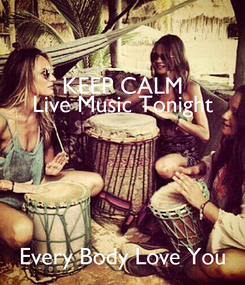 Poster: KEEP CALM Live Music Tonight   Every Body Love You