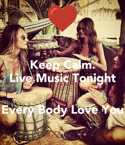 Poster: Keep Calm. Live Music Tonight   Every Body Love You