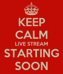 Poster: KEEP CALM LIVE STREAM STARTING SOON