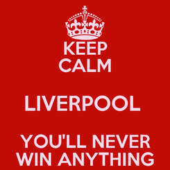 Poster: KEEP CALM LIVERPOOL  YOU'LL NEVER WIN ANYTHING