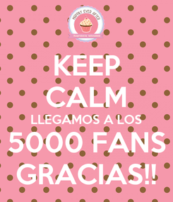 Poster: KEEP CALM LLEGAMOS A LOS 5000 FANS GRACIAS!!