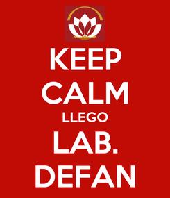 Poster: KEEP CALM LLEGO LAB. DEFAN