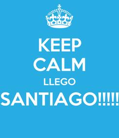 Poster: KEEP CALM LLEGO SANTIAGO!!!!!