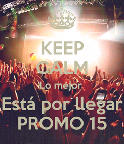 Poster: KEEP CALM Lo mejor  Está por llegar PROMO 15