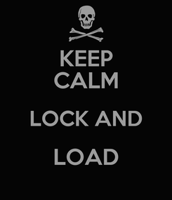 Poster: KEEP CALM LOCK AND LOAD