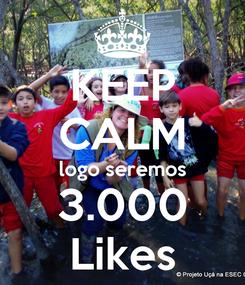 Poster: KEEP CALM logo seremos 3.000 Likes