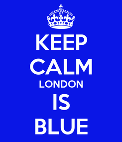 Poster: KEEP CALM LONDON IS BLUE
