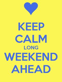 Poster: KEEP CALM LONG WEEKEND AHEAD