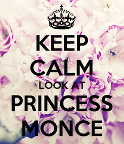 Poster: KEEP CALM LOOK AT PRINCESS MONCE