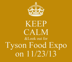 Poster: KEEP CALM &Look out for Tyson Food Expo on 11/23/13