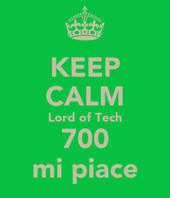 Poster: KEEP CALM Lord of Tech 700 mi piace