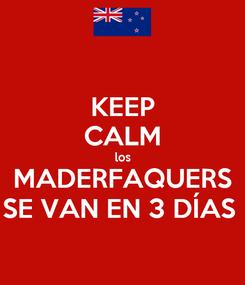 Poster: KEEP CALM los MADERFAQUERS SE VAN EN 3 DÍAS