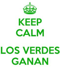 Poster: KEEP CALM  LOS VERDES GANAN