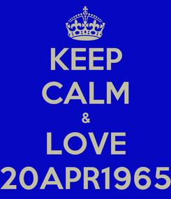 Poster: KEEP CALM & LOVE 20APR1965