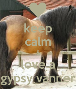 Poster: keep calm & love a gypsy vanner