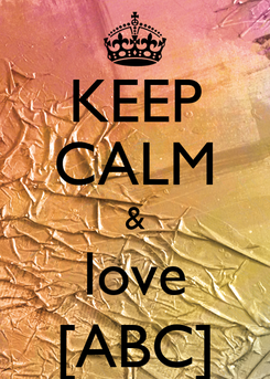Poster: KEEP CALM & love [ABC]