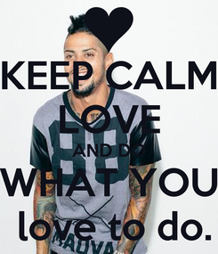 Poster: KEEP CALM LOVE AND DO WHAT YOU  love to do.