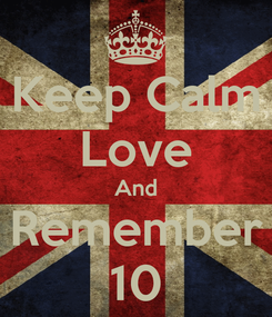 Poster: Keep Calm Love And Remember 10