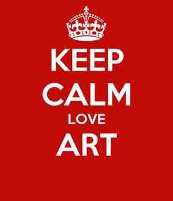 Poster: KEEP CALM LOVE ART