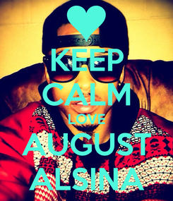 Poster: KEEP CALM LOVE AUGUST ALSINA
