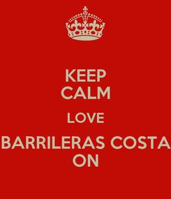 Poster: KEEP CALM LOVE BARRILERAS COSTA ON