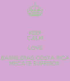 Poster: KEEP CALM LOVE BARRILERAS COSTA RICA MECATE SUPERIOR