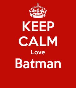 Poster: KEEP CALM Love Batman