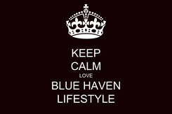 Poster: KEEP CALM LOVE BLUE HAVEN LIFESTYLE