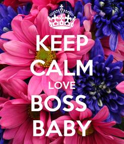 Poster: KEEP CALM LOVE BOSS  BABY