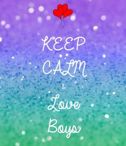 Poster: KEEP CALM & Love Boys