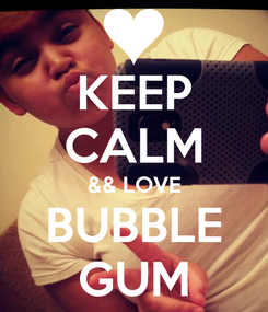 Poster: KEEP CALM && LOVE BUBBLE GUM