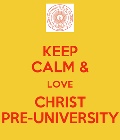 Poster: KEEP CALM & LOVE CHRIST PRE-UNIVERSITY
