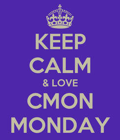 Poster: KEEP CALM & LOVE CMON MONDAY
