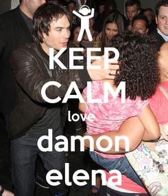 Poster: KEEP CALM love  damon elena