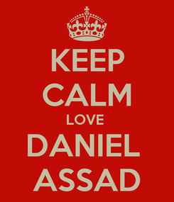 Poster: KEEP CALM LOVE  DANIEL  ASSAD