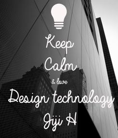 Poster: Keep Calm & love Design technology Jiji H