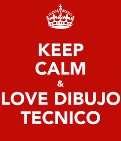 Poster: KEEP CALM & LOVE DIBUJO TECNICO