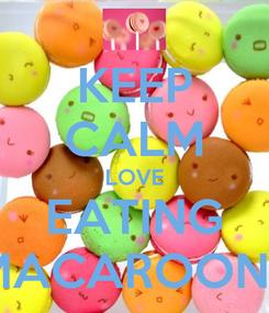 Poster: KEEP CALM LOVE EATING MACAROONS