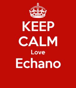 Poster: KEEP CALM Love Echano