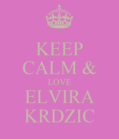 Poster: KEEP CALM & LOVE ELVIRA KRDZIC
