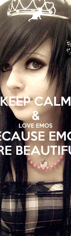 Poster: KEEP CALM & LOVE EMOS BECAUSE EMOS ARE BEAUTIFUL