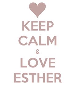 Poster: KEEP CALM & LOVE ESTHER