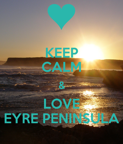 Poster: KEEP CALM & LOVE EYRE PENINSULA