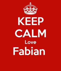 Poster: KEEP CALM Love Fabian