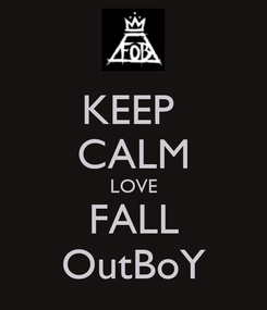 Poster: KEEP  CALM LOVE FALL OutBoY