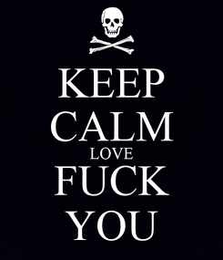 Poster: KEEP CALM LOVE FUCK YOU