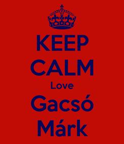 Poster: KEEP CALM Love Gacsó Márk