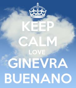 Poster: KEEP CALM LOVE  GINEVRA BUENANO