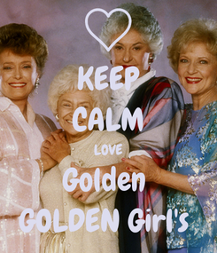 Poster: KEEP CALM LOVE Golden  GOLDEN Girl's