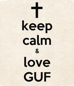 Poster: keep calm & love GUF